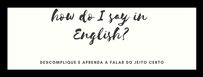 How do I say in English?- por Silvana Piagneri